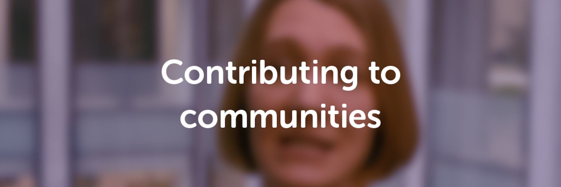 Contributing to communities introduction video
