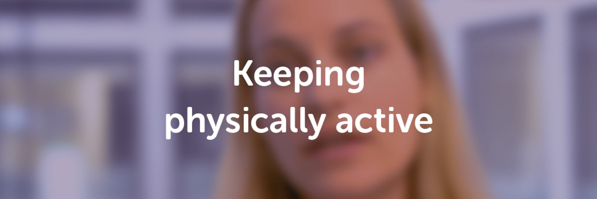 Keeping physically active