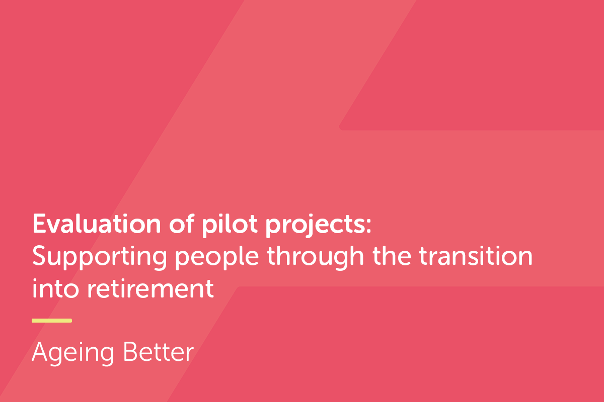 Evaluation of pilot projects: Supporting people through the transition  into retirement