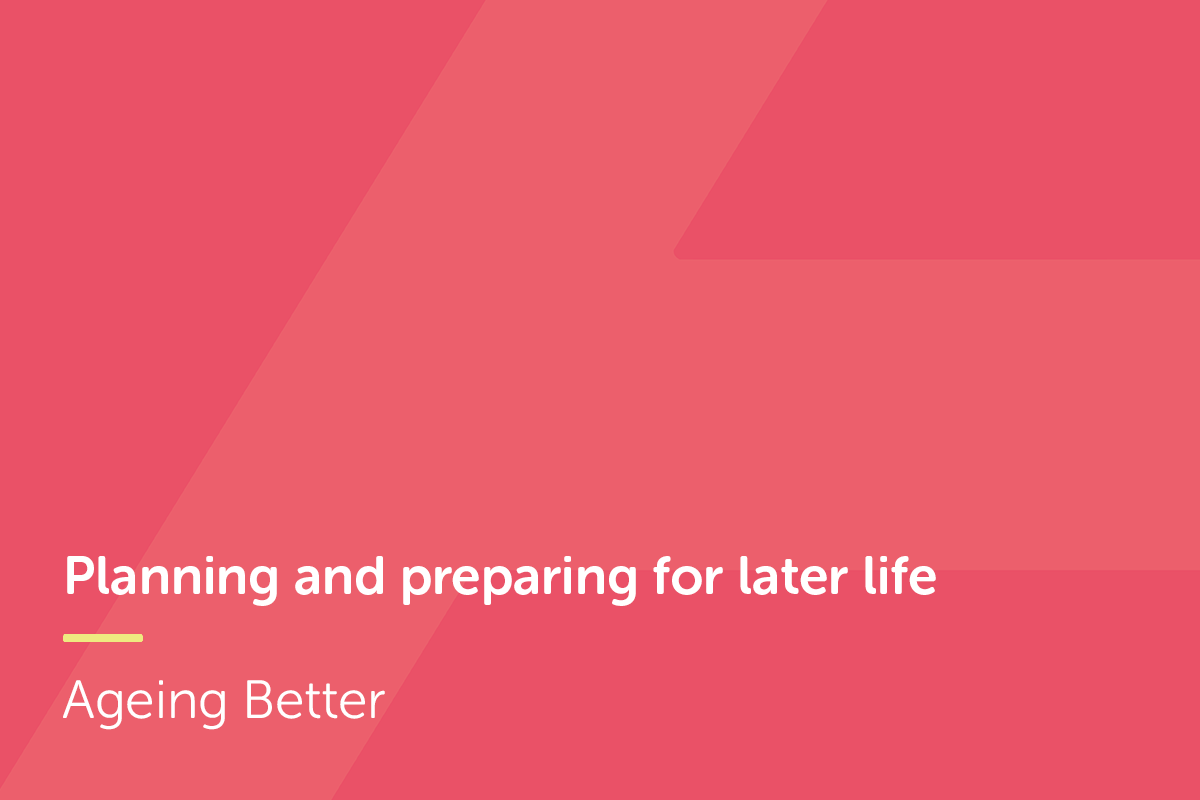 Planning and preparing for later  life