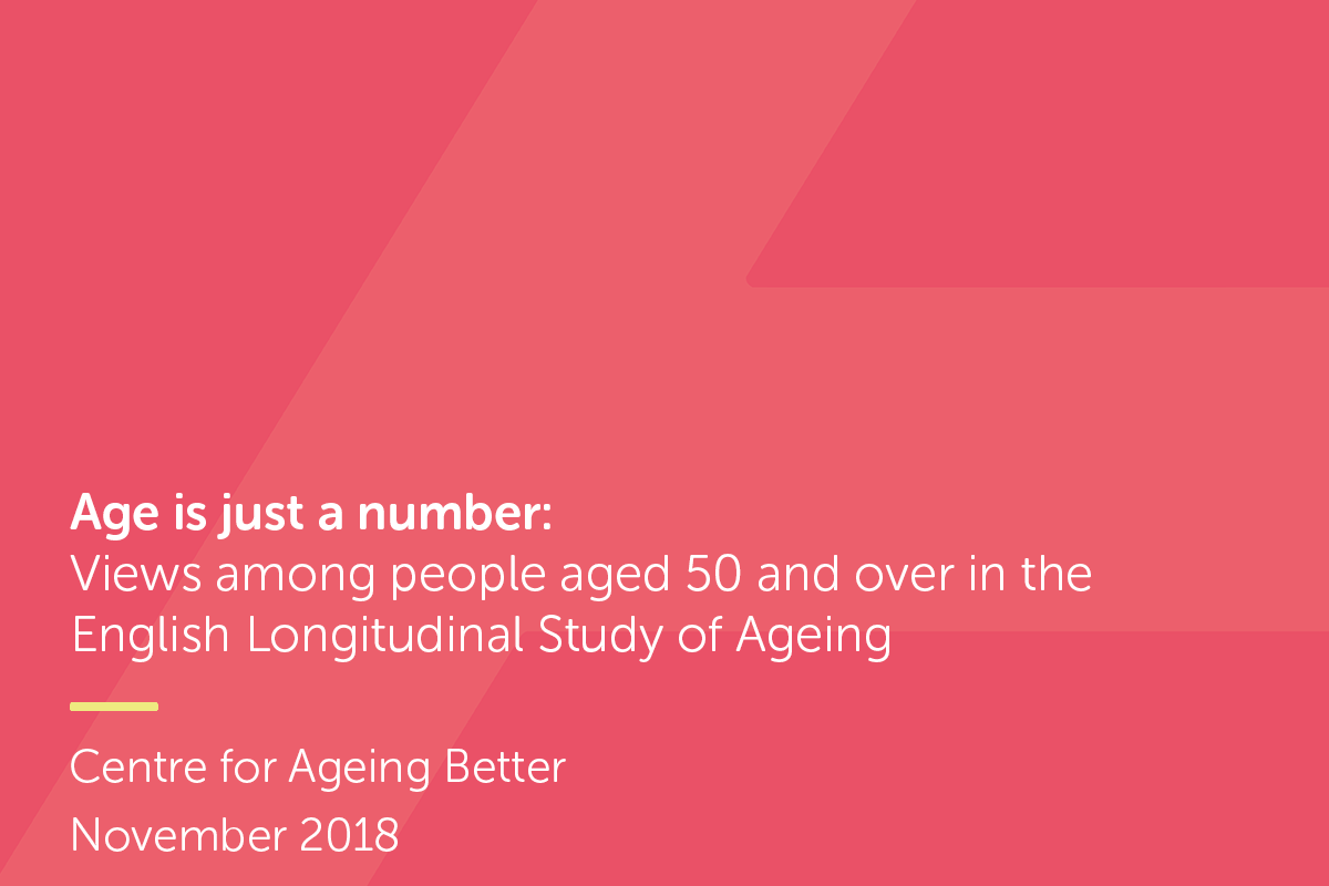 Age is just a number:  Views among people aged 50 and over in the English Longitudinal Study of Ageing publication cover.