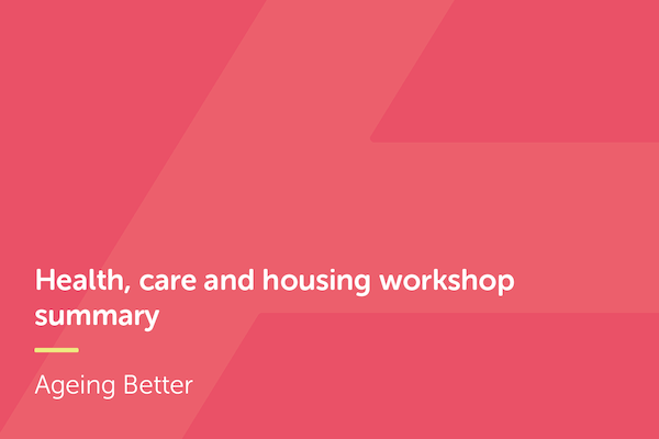 Health, care and housing workshop summary