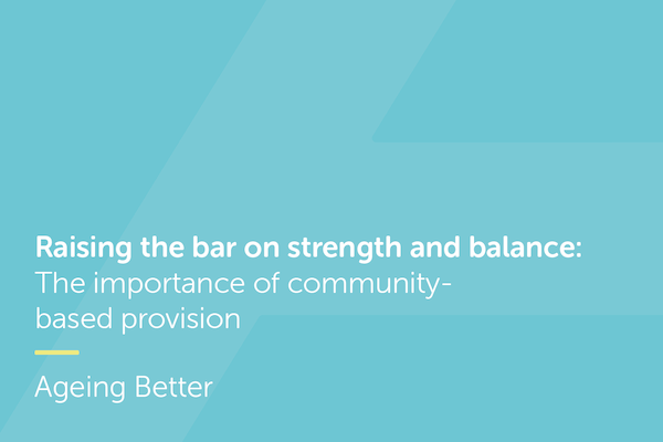 Raising the bar on strength and balance: The importance of community-based provision